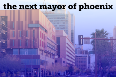 The Next Mayor of Phoenix graphic